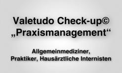 """Valetudo Check-up© """"Praxismanagement"""" für Allgemeinmediziner, Praktiker und Hausärztliche Internisten"""