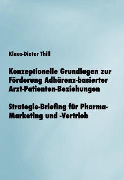 Konzeptionelle Grundlagen zur Förderung Adhärenz-basierter Arzt-Patienten-Beziehungen - Strategie-Briefing für Pharma-Marketing und -Vertrieb