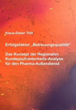 """Erfolgsfaktor """"Betreuungsqualität"""": Das Konzept der Regionalen Kundenzufriedenheits-Analyse für den Pharma-Außendienst"""