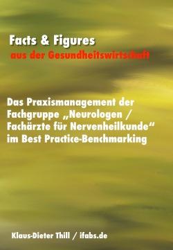 """Das Praxismanagement der Fachgruppe """"Neurologen / Fachärzte für Nervenheilkunde"""" im Best Practice-Benchmarking - Facts & Figures aus der Gesundheitswirtschaft"""