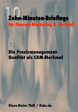 Die Praxismanagement-Qualität als CRM-Merkmal - Zehn-Minuten-Briefings für Pharma-Marketing und -Vertrieb IFABS Thill