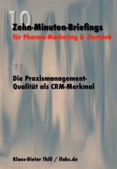 Die Praxismanagement-Qualität als CRM-Merkmal - Zehn-Minuten-Briefings für Pharma-Marketing und -Vertrieb