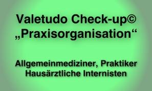 """Valetudo Check-up """"Praxisorganisation"""" für Allgemeinmedizier, PRaktiker und Hausärztliche Internisten"""