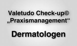 "Valetudo Check-up© ""Praxismanagement"" Dermatologen"