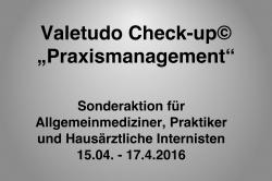 """Der Valetudo Check-up© """"Praxismanagement"""" für Allgemeinmediziner, Praktiker und Hausärztliche Internisten: Sonderaktion vom 15.04.2016 bis zum 17.04.2016"""
