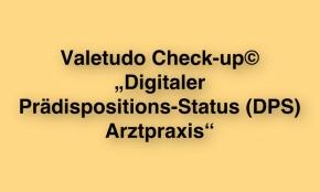 "Valetudo Check-up© ""Digitaler Prädispositions-Status (DPS) Arztpraxis"""