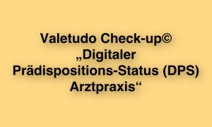 "Valetudo Check-up© ""Digitaler Prädispositions-Status (DPS) Arztpraxis"""