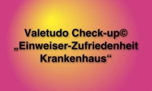 """Valetudo Check-up© """"Einweiser-Zufriedenheit Krankenhaus"""""""