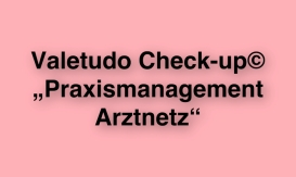 "Valetudo Check-up© ""Praxismanagement Arztnetz"""