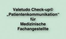 """Valetudo Check-up© """"Patientenkommunikation"""" für Medizinische Fachangestellte"""