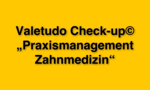 Valetudo Check-up Praxismanagement Zahnmedizin