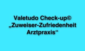 """Der Valetudo Check-up© """"Zuweiser-Zufriedenheit Arztpraxis"""""""