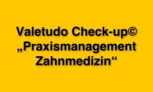 "Der Valetudo Check-up© ""Praxismanagement Zahnmedizin"