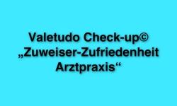 """Valetudo Check-up© """"Zuweiser-Zufriedenheit Arztpraxis"""""""