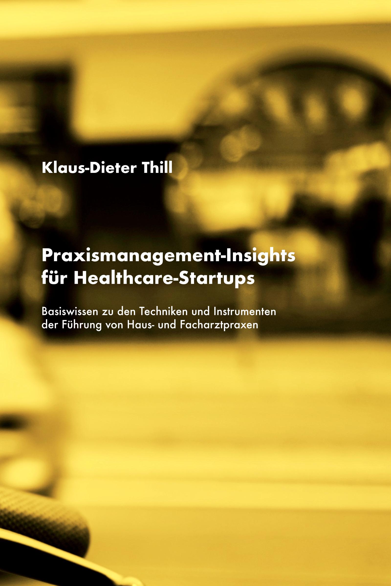 Praxismanagement-Insights für Healthcare-StartupsBasiswissen zu den Techniken und Instrumenten der Führung von Haus- und Facharztpraxen