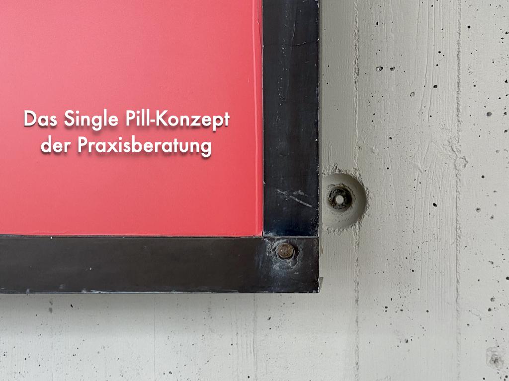 Das Single Pill-Prinzip der Medizin, adaptiert für die Praxismanagement-Optimierung in Haus- und Facharztpraxen